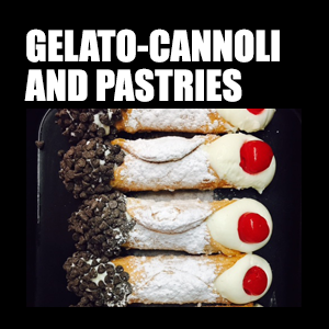 Gelato, Cannoli & Pastries- Homemade Italian Gelato, 12 varieties of cannoli, with freshly baked cookies & pastries. Save room for dessert.