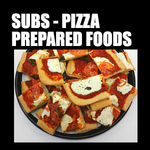 Subs, Pizza, & Prepared Foods